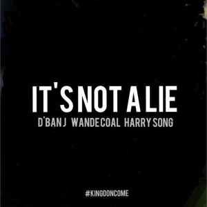 D'banj - It's Not A Lie ft. Wande Coal & Harrysong